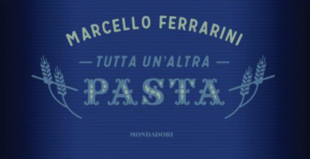 Tutta un'altra pasta – Marcello Ferrarini